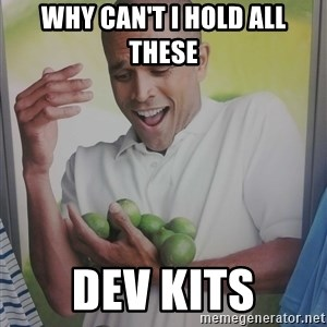 Limes Guy - Why can't I hold all these DEV KITS