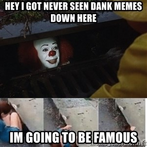 Pennywise in sewer - hey i got never seen dank memes down here im going to be famous