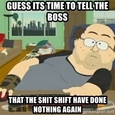 South Park Wow Guy - GUESS ITS TIME TO TELL THE BOSS THAT THE SHIT SHIFT HAVE DONE NOTHING AGAIN