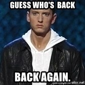 Eminem - guess who's  back back again.