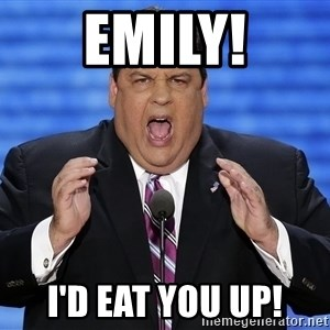 Hungry Chris Christie - EMILY! I'd eat you up!