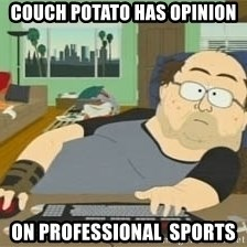 South Park Wow Guy - COUCH POTATO HAS OPINION  ON PROFESSIONAL  SPORTS