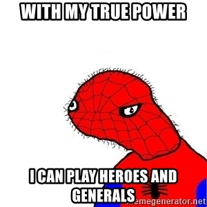 spoderman - WITH MY TRUE POWER I CAN PLAY HEROES AND GENERALS