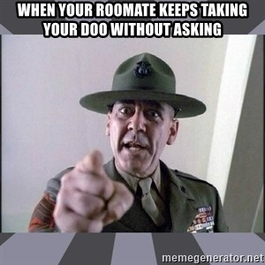 R. Lee Ermey - When your roomate keeps taking your doo without asking