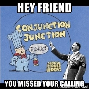 Grammar Nazi - hey friend you missed your calling