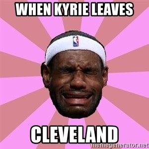 LeBron James - when kyrie leaves  cleveland