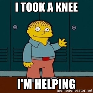 Ralph Wiggum - I took a knee I'm helping