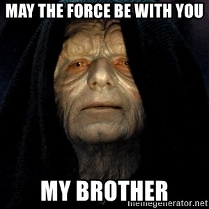 Star Wars Emperor - May the force be with you my brother