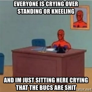 60s spiderman behind desk - Everyone is crying over standing or kneeling And im just sitting here crying that the bucs are shit
