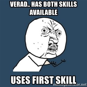 y u no work - Verad.. Has both skills available Uses first skill