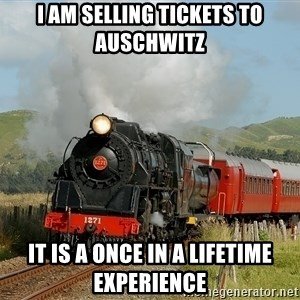 Success Train - I am selling tickets to auschwitz It is a once in a lifetime experience
