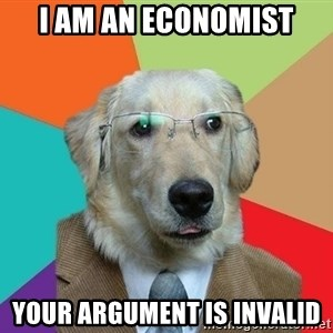 Business Dog - I am an economist Your argument is invalid