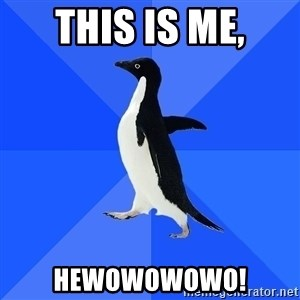 Socially Awkward Penguin - this is me, hewowowowo!
