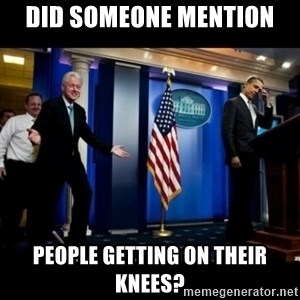 Inappropriate Timing Bill Clinton - Did someone mention  people getting on their knees?