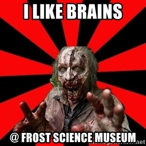 Zombie - I LIKE BRAINS @ FROST sCIENCE MUSEUM