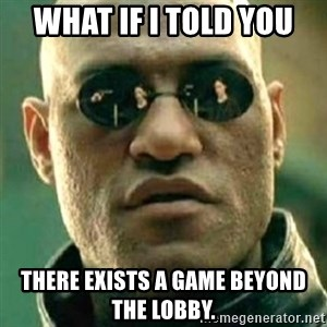 what if i told you matri - What if i told you There exists a game beyond the lobby.