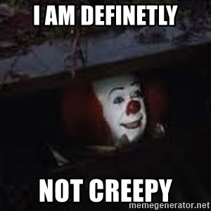 Pennywise the creepy sewer clown. - I am definetly not creepy