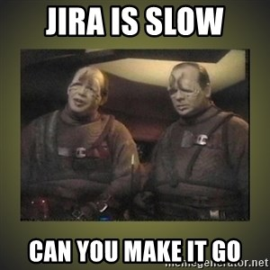 Star Trek: Pakled - JIRA is slow can you make it go