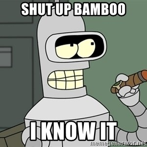 Bender - shut up bamboo i know it