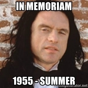 Disgusted Tommy Wiseau - In Memoriam 1955 - Summer