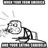 Cereal Guy Spit - when your from america and your eating cabidela