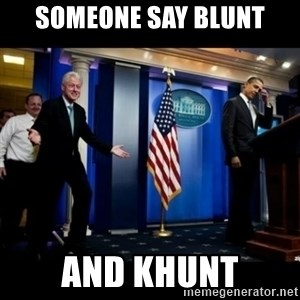 Inappropriate Timing Bill Clinton - Someone say Blunt And khunt