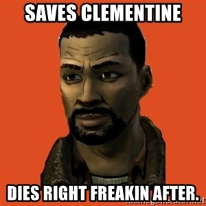 Lee Everett - Saves Clementine DIES RIGHT FREAKIN AFTER.