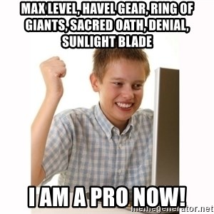 Computer kid - Max level, Havel gear, ring of giants, sacred oath, denial, Sunlight blade I am a pro now!