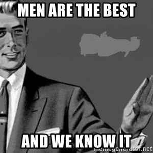 Correction Man  - Men are the best  and we know it