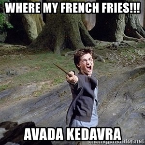 Pissed off Harry - WHERE MY FRENCH FRIES!!! AVADA KEDAVRA