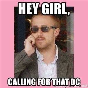 Hey Girl - Hey Girl, Calling for that DC