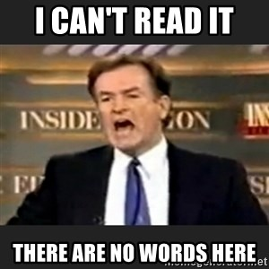 Angry Bill O'Reilly - I can't read it  there are no words here