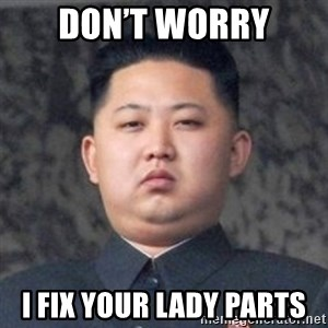Kim Jong-Fun - Don't worry I fix yOur lady parts