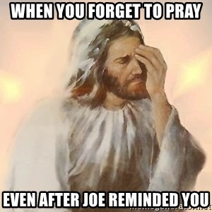 Facepalm Jesus - When you forget to pray even after joe reminded you