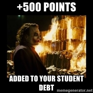 Not about the money joker - +500 points added to your student debt