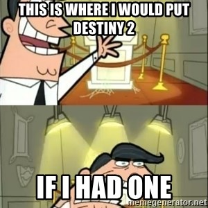 if i had one doubled - This is where I would put Destiny 2 If I had one