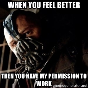 Bane Permission to Die - WHEN YOU feel better then you have my permission to work