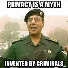 Baghdad Bob - Privacy is a myth invented by criminals