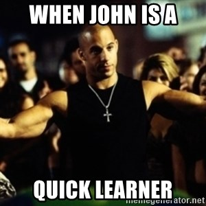 Dom Fast and Furious - When JOHN Is A  Quick Learner