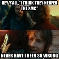 """Never Have I Been So Wrong - Hey y'all,""""I think they nerfed the XMC"""" Never have I been so wrong"""