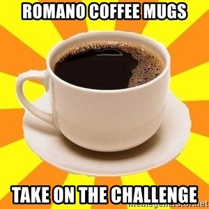 Cup of coffee - Romano coffee MUGs Take on THE challenge