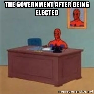 and im just sitting here masterbating - the government after being elected