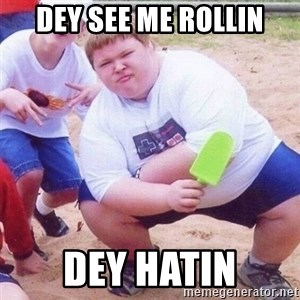 they see me rollin - dey see me rollin dey hatin