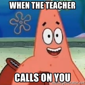 Happily Oblivious Patrick - When the teacher  calls on you