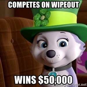 Good Luck Everest  - Competes on wipeout WinS $50,000