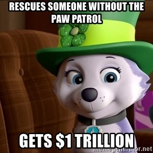 Good Luck Everest  - Rescues soMeone without the PAW Patrol Gets $1 TrIllion