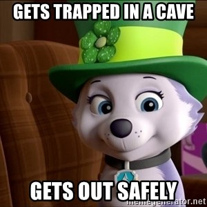 Good Luck Everest  - Gets trapped in a cave Gets out Safely