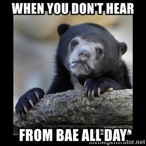 sad bear - When you don't hear  From bae all day