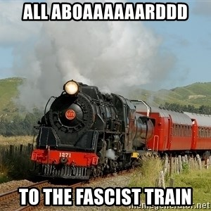 Success Train - ALL ABOAAAAAARDDD TO THE FASCIST TRAIN