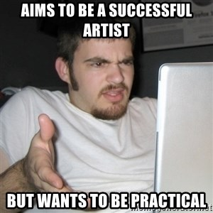 Wtf Shz - Aims to be a successful artist But wants to be practical